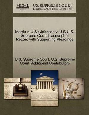 Morris V. U S: Johnson V. U S U.S. Supreme Court Transcript of Record with Supporting Pleadings