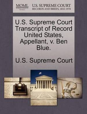 U.S. Supreme Court Transcript of Record United States, Appellant, V. Ben Blue.