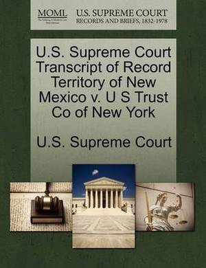 U.S. Supreme Court Transcript of Record Territory of New Mexico V. U S Trust Co of New York