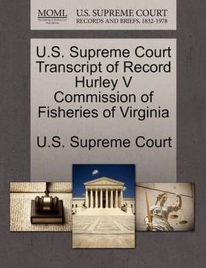 U.S. Supreme Court Transcript of Record Hurley V Commission of Fisheries of Virginia