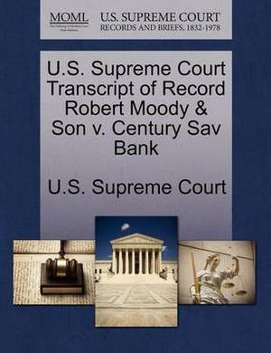 U.S. Supreme Court Transcript of Record Robert Moody & Son V. Century Sav Bank