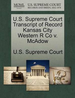 U.S. Supreme Court Transcript of Record Kansas City Western R Co V. McAdow