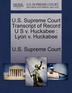 U.S. Supreme Court Transcript of Record U S V. Huckabee: Lyon V. Huckabee