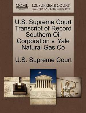 U.S. Supreme Court Transcript of Record Southern Oil Corporation V. Yale Natural Gas Co