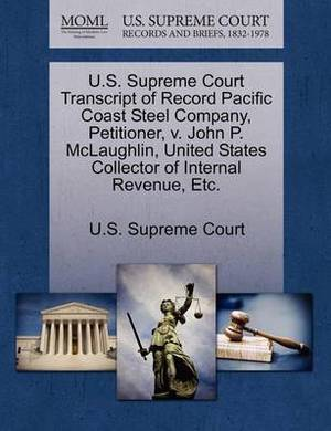 U.S. Supreme Court Transcript of Record Pacific Coast Steel Company, Petitioner, V. John P. McLaughlin, United States Collector of Internal Revenue, Etc.