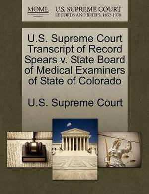 U.S. Supreme Court Transcript of Record Spears V. State Board of Medical Examiners of State of Colorado