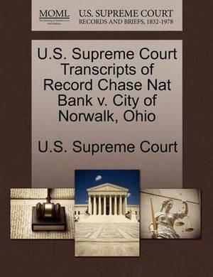 U.S. Supreme Court Transcripts of Record Chase Nat Bank V. City of Norwalk, Ohio