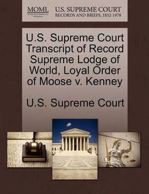 U.S. Supreme Court Transcript of Record Supreme Lodge of World, Loyal Order of Moose V. Kenney