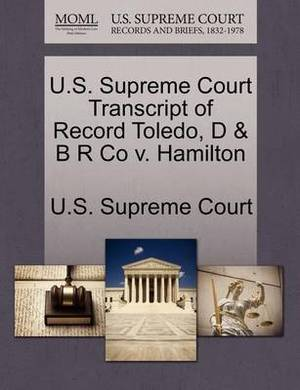 U.S. Supreme Court Transcript of Record Toledo, D & B R Co V. Hamilton