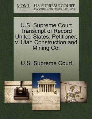 U.S. Supreme Court Transcript of Record United States, Petitioner, V. Utah Construction and Mining Co.
