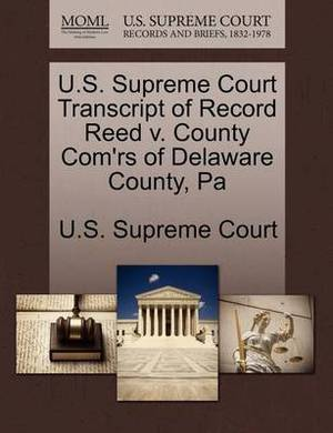 U.S. Supreme Court Transcript of Record Reed V. County Com'rs of Delaware County, Pa