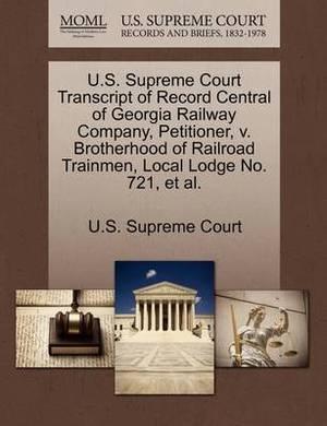 U.S. Supreme Court Transcript of Record Central of Georgia Railway Company, Petitioner, V. Brotherhood of Railroad Trainmen, Local Lodge No. 721, et al.
