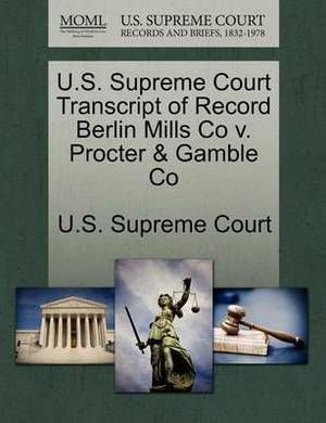 U.S. Supreme Court Transcript of Record Berlin Mills Co V. Procter & Gamble Co