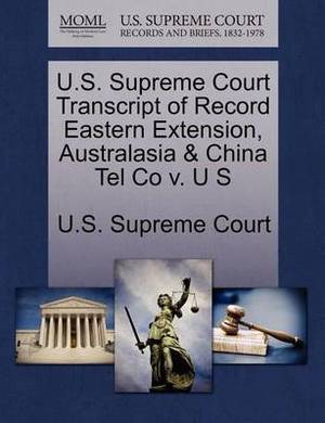 U.S. Supreme Court Transcript of Record Eastern Extension, Australasia & China Tel Co V. U S