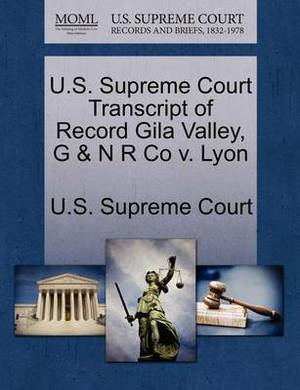 U.S. Supreme Court Transcript of Record Gila Valley, G & N R Co V. Lyon