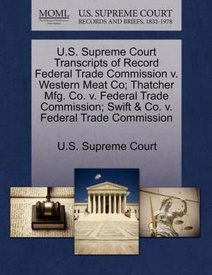 U.S. Supreme Court Transcripts of Record Federal Trade Commission V. Western Meat Co; Thatcher Mfg. Co. V. Federal Trade Commission; Swift & Co. V. Federal Trade Commission