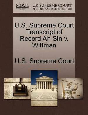 U.S. Supreme Court Transcript of Record Ah Sin V. Wittman