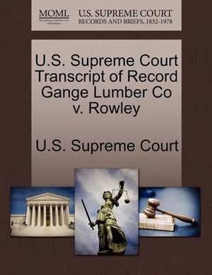 U.S. Supreme Court Transcript of Record Gange Lumber Co V. Rowley