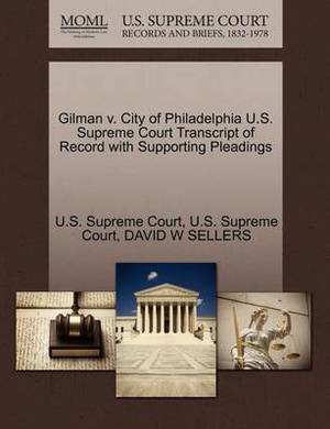 Gilman V. City of Philadelphia U.S. Supreme Court Transcript of Record with Supporting Pleadings