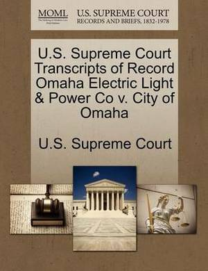 U.S. Supreme Court Transcripts of Record Omaha Electric Light & Power Co V. City of Omaha