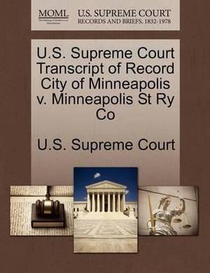 U.S. Supreme Court Transcript of Record City of Minneapolis V. Minneapolis St Ry Co