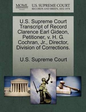 U.S. Supreme Court Transcript of Record Clarence Earl Gideon, Petitioner, V. H. G. Cochran, Jr., Director, Division of Corrections.