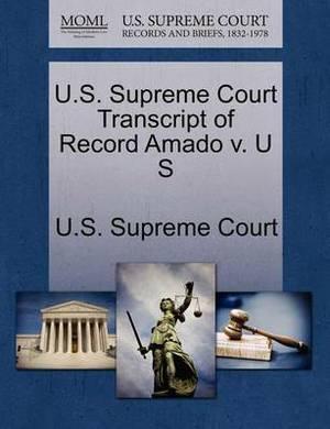 U.S. Supreme Court Transcript of Record Amado V. U S