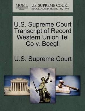 U.S. Supreme Court Transcript of Record Western Union Tel Co V. Boegli