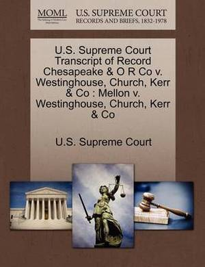 U.S. Supreme Court Transcript of Record Chesapeake & O R Co V. Westinghouse, Church, Kerr & Co  : Mellon V. Westinghouse, Church, Kerr & Co