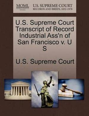 U.S. Supreme Court Transcript of Record Industrial Ass'n of San Francisco V. U S