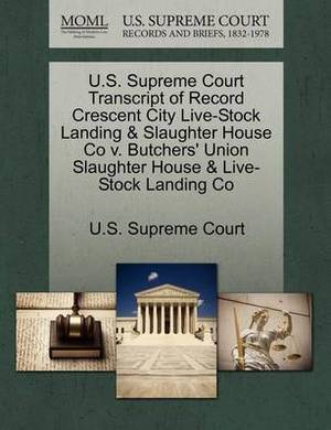 U.S. Supreme Court Transcript of Record Crescent City Live-Stock Landing & Slaughter House Co V. Butchers' Union Slaughter House & Live-Stock Landing Co