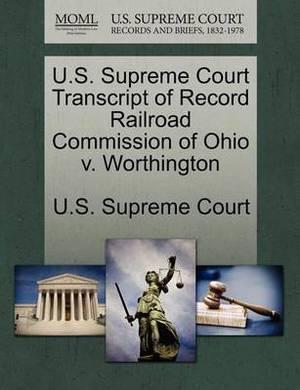 U.S. Supreme Court Transcript of Record Railroad Commission of Ohio V. Worthington