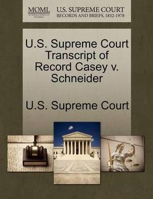 U.S. Supreme Court Transcript of Record Casey V. Schneider