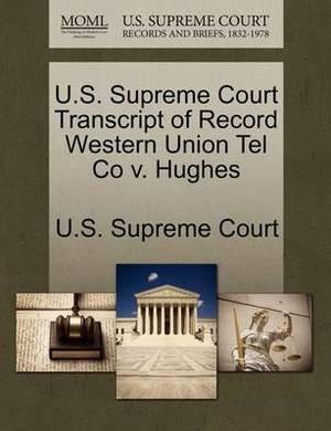 U.S. Supreme Court Transcript of Record Western Union Tel Co V. Hughes