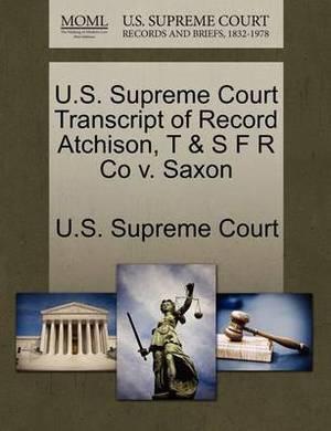 U.S. Supreme Court Transcript of Record Atchison, T & S F R Co V. Saxon