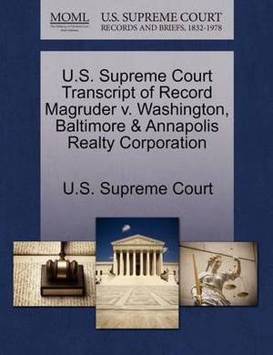 U.S. Supreme Court Transcript of Record Magruder V. Washington, Baltimore & Annapolis Realty Corporation