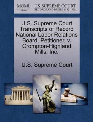 U.S. Supreme Court Transcripts of Record National Labor Relations Board, Petitioner, V. Crompton-Highland Mills, Inc.