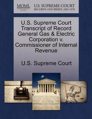 U.S. Supreme Court Transcript of Record General Gas & Electric Corporation V. Commissioner of Internal Revenue