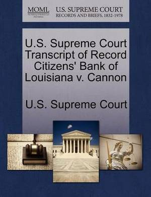 U.S. Supreme Court Transcript of Record Citizens' Bank of Louisiana V. Cannon