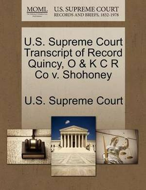 U.S. Supreme Court Transcript of Record Quincy, O & K C R Co V. Shohoney