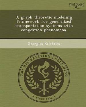 A Graph Theoretic Modeling Framework for Generalized Transportation Systems with Congestion Phenomena
