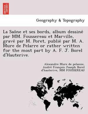 La Sao Ne Et Ses Bords, Album Dessine Par MM. Foussereau Et Marville, Grave Par M. Poret, Publie Par M. A. Mure de Pelarre or Rather Written for the
