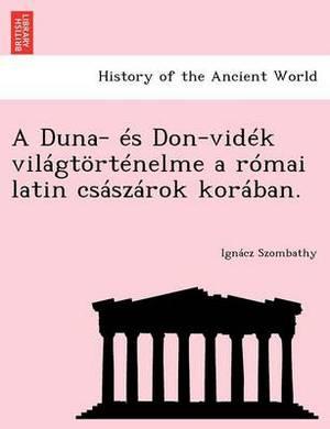 A Duna- Es Don-Videk Vilagtortenelme a Romai Latin Csaszarok Koraban.