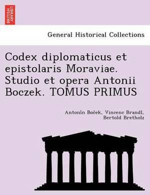 Codex Diplomaticus Et Epistolaris Moraviae. Studio Et Opera Antonii Boczek. Tomus Primus