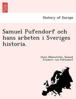 Samuel Pufendorf Och Hans Arbeten I Sveriges Historia.