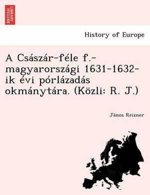 A CS Sz R-F Le F.-Magyarorsz GI 1631-1632-Ik VI P Rl Zad S Okm Nyt Ra. (K Zli: R. J.)