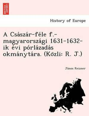 A CSA Sza R-Fe Le F.-Magyarorsza GI 1631-1632-Ik E VI Po Rla Zada S Okma Nyta Ra. (Ko Zli: R. J.)