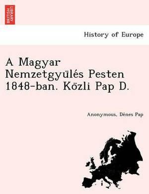 A Magyar Nemzetgyu Le S Pesten 1848-Ban. Ko Zli Pap D.