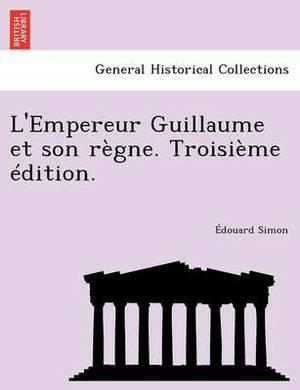 L'Empereur Guillaume Et Son R Gne. Troisi Me Dition.