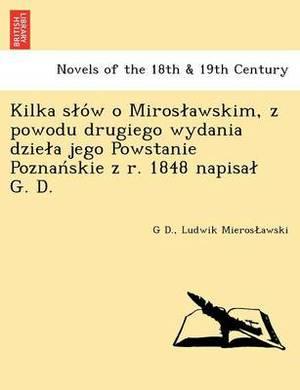 Kilka S O W O Miros Awskim, Z Powodu Drugiego Wydania Dzie a Jego Powstanie Poznan Skie Z R. 1848 Napisa G. D.